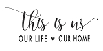 THIS IS US. OUR LIFE. OUR HOME 7