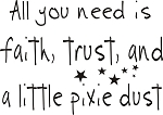 All you need is faith, trust and a little pixie dust - SIZE - 11.25