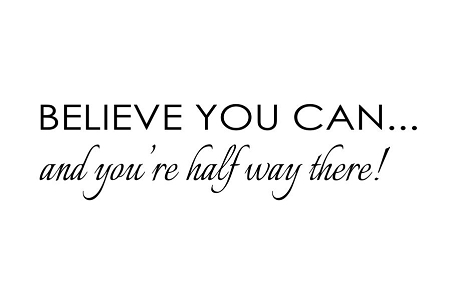 Believe you can and you're halfway there. image for whatsapp