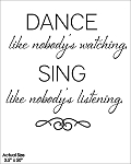 Dance like nobody's watching Sing like nobody's listening