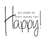 DO MORE OF WHAT MAKES YOU HAPPY - 11
