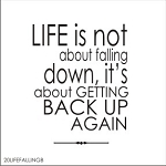 Life is not about falling down its about getting back up again -SIZE- 17