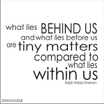 What lies behind us and what lies before us are tiny matters compared to what lies within us - SIZE - 17