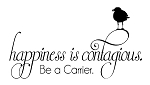HAPPINESS IS CONTAGIOUS - Be a Carrier - 20