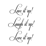 LIVE IT UP LAUGH IT UP LOVE IT UP - 11