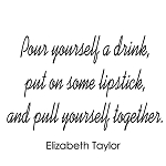 POUR YOURSELF A DRINK PUT ON SOME LIPSTICK AND PULL YOURSELF TOGETHER - 3.75