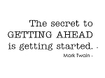 THE SECRET TO GETTING AHEAD IS GETTING STARTED - 3.75