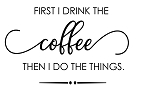 FIRST I DRINK THE COFFEE...   - SIZE- 11.25