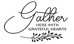 GATHER HERE WITH GRATEFUL HEARTS   - SIZE- 11.25