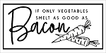 IF ONLY VEGETABLES SMELT AS GOOD AS BACON -PAINTSKIN - 11
