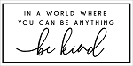 IN A WORLD WHERE YOU CAN BE ANYTHING, BE KIND.  -PAINTSKIN - 11