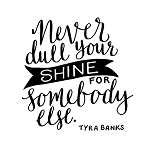 NEVER DULL YOUR SHINE FOR SOMEBODY ELSE-11