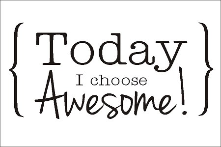 Today I Choose Awesome 11 25 Quot X 17 Quot