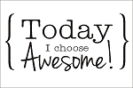Today, I choose Awesome! - 11.25