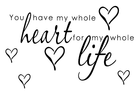 "Whole Life Quote Awesome You Have My Whole Heart For My Whole Life  11"" X 17"""
