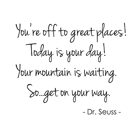 Quotes - You're off to Great Places! Today is your day