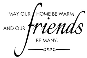 "MAY OUR HOME BE WARM AND OUR FRIENDS BE MANY - 11"" X 17"""