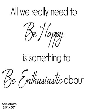 All we really need to be happy is something to be enthusiastic about