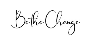"BE THE CHANGE -  22"" X 7"""