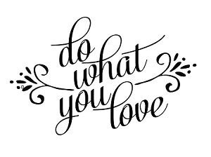 "Do what you love!  11.25"" x 17"" )"