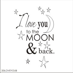 "I love you to the moon and back! -SIZE- 17"" x 22"""