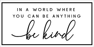 "IN A WORLD WHERE YOU CAN BE ANYTHING, BE KIND.  -PAINTSKIN - 11"" x 22"" CREATE A FABULOUS SIGN!  NEED A BOARD? - See our tip below."