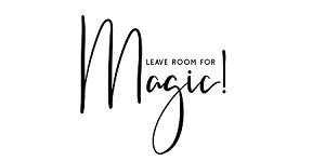 "LEAVE ROOM FOR MAGIC! -  11"" X 17"""