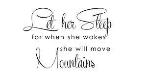 "LET HER SLEEP FOR WHEN SHE WAKES, SHE WILL MOVE MOUNTAINS 11""  X 17"""