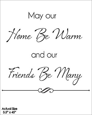 "May our home be warm and our friends be many -  3.5"" X 45"""