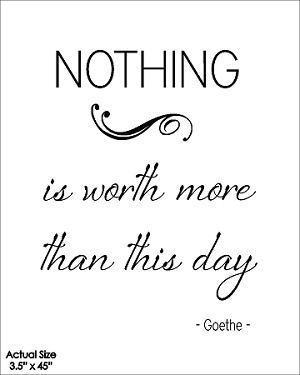 Nothing is worth more than this day