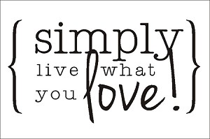 "Simply live what you love! -11.25"" x 17"""