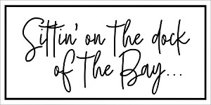"SITTIN' ON THE DOCK OF THE BAY  -PAINTSKIN - 11"" x 22"" CREATE A FABULOUS SIGN!  NEED A BOARD? - See our tip below."