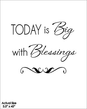 Today is big with blessings